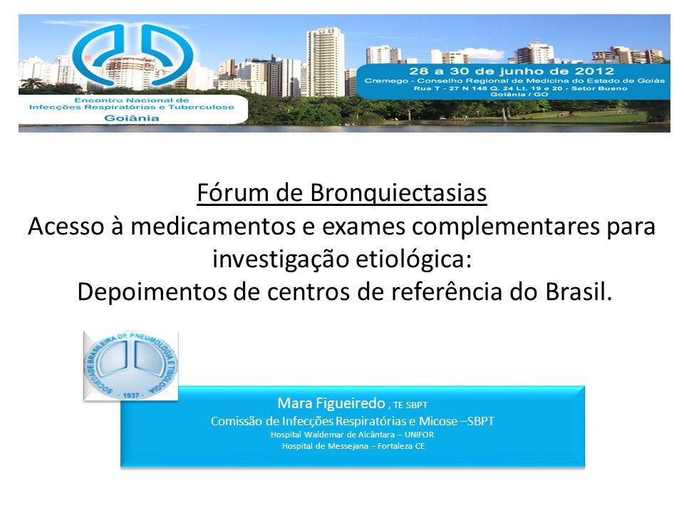Fórum de Bronquiectasias Acesso à medicamentos e exames complementares para investigação etiológica: Depoimentos de centros de referência do Brasil.