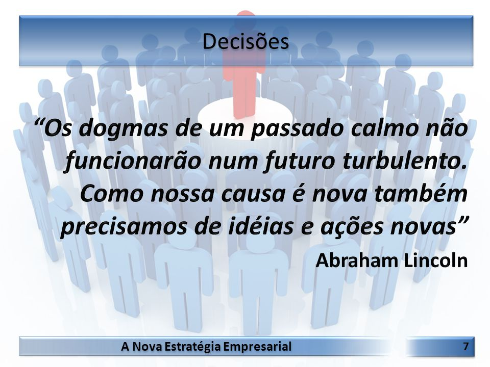 Decisões Os dogmas de um passado calmo não funcionarão num futuro turbulento. Como nossa causa é nova também precisamos de idéias e ações novas