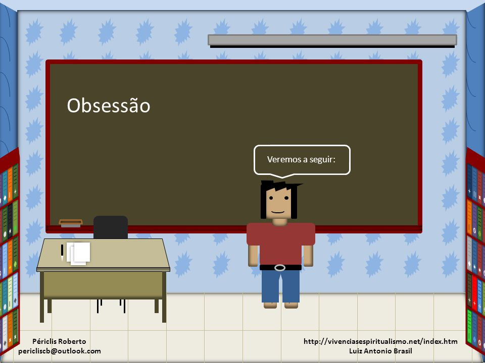Obsessão Veremos a seguir: Périclis Roberto pericliscb@outlook.com