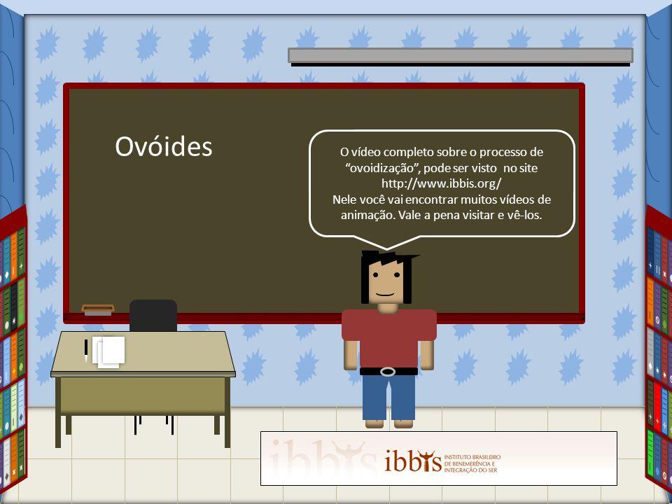 Ovóides O vídeo completo sobre o processo de ovoidização , pode ser visto no site http://www.ibbis.org/