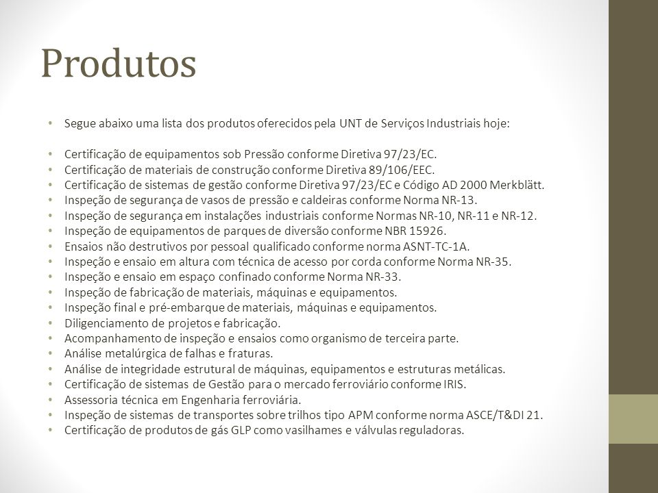 Produtos Segue abaixo uma lista dos produtos oferecidos pela UNT de Serviços Industriais hoje: