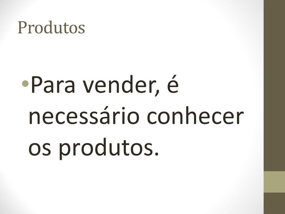 Para vender, é necessário conhecer os produtos.