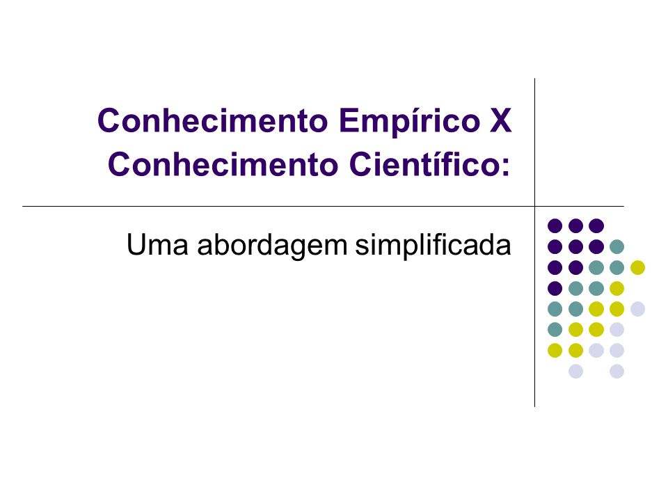 Conhecimento Empírico X Conhecimento Científico:
