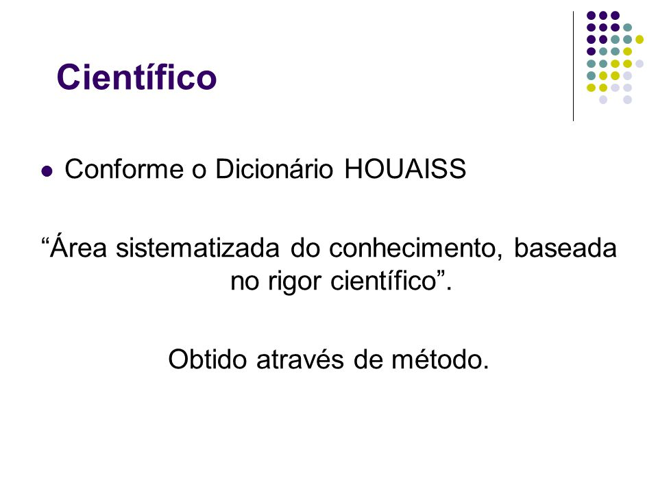 Científico Conforme o Dicionário HOUAISS