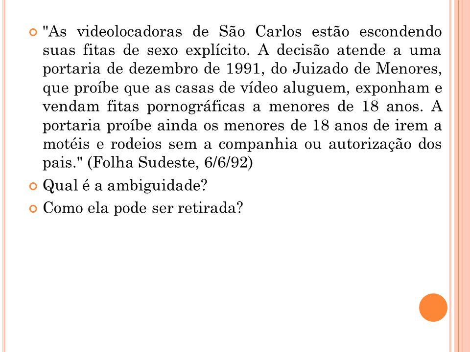 As videolocadoras de São Carlos estão escondendo suas fitas de sexo explícito. A decisão atende a uma portaria de dezembro de 1991, do Juizado de Menores, que proíbe que as casas de vídeo aluguem, exponham e vendam fitas pornográficas a menores de 18 anos. A portaria proíbe ainda os menores de 18 anos de irem a motéis e rodeios sem a companhia ou autorização dos pais. (Folha Sudeste, 6/6/92)