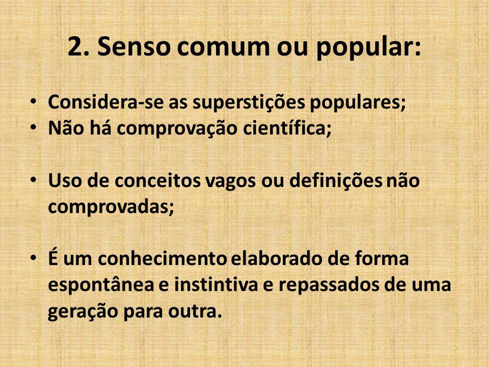 2. Senso comum ou popular:
