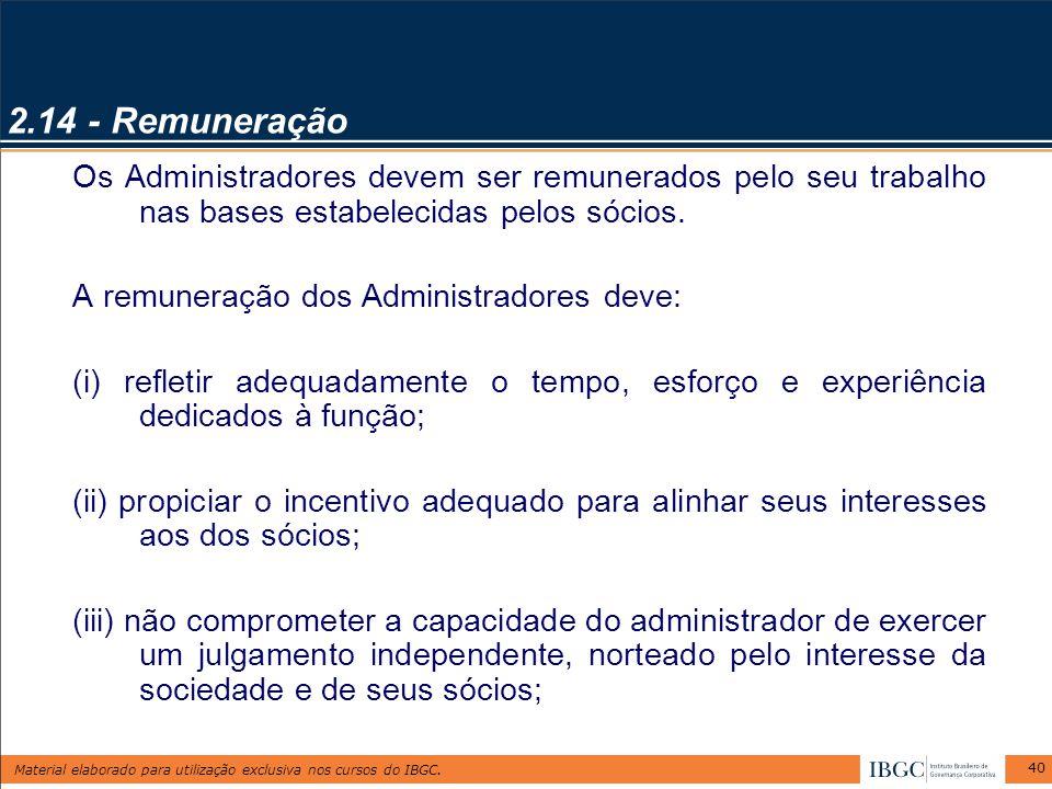 2.14 - Remuneração Os Administradores devem ser remunerados pelo seu trabalho nas bases estabelecidas pelos sócios.
