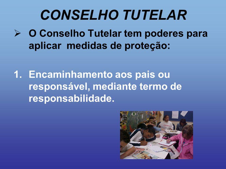 CONSELHO TUTELAR O Conselho Tutelar tem poderes para aplicar medidas de proteção: