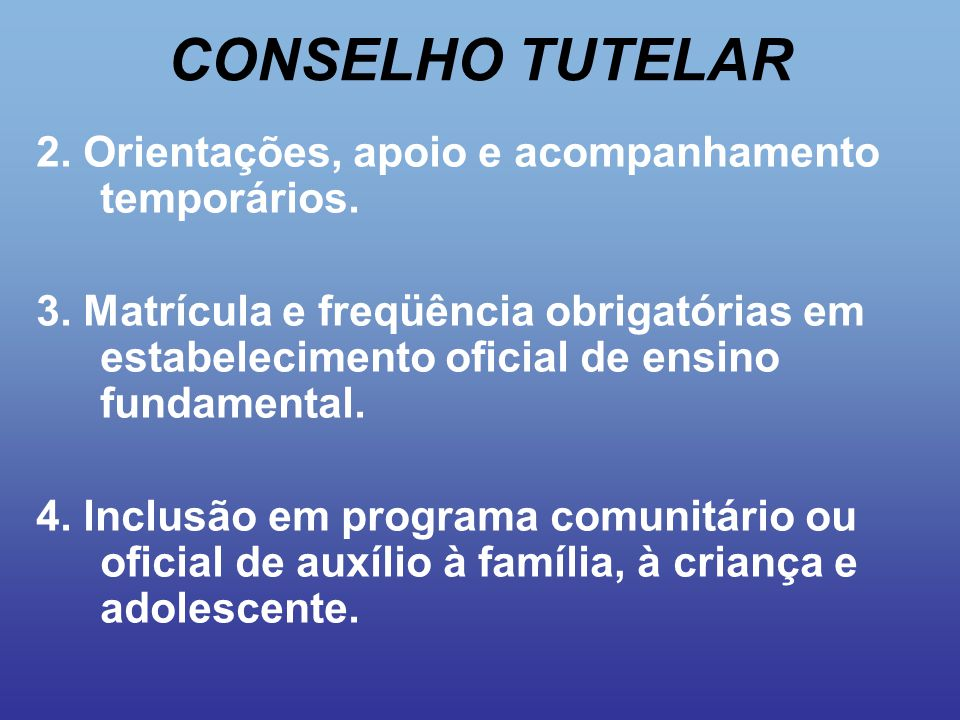 CONSELHO TUTELAR 2. Orientações, apoio e acompanhamento temporários.