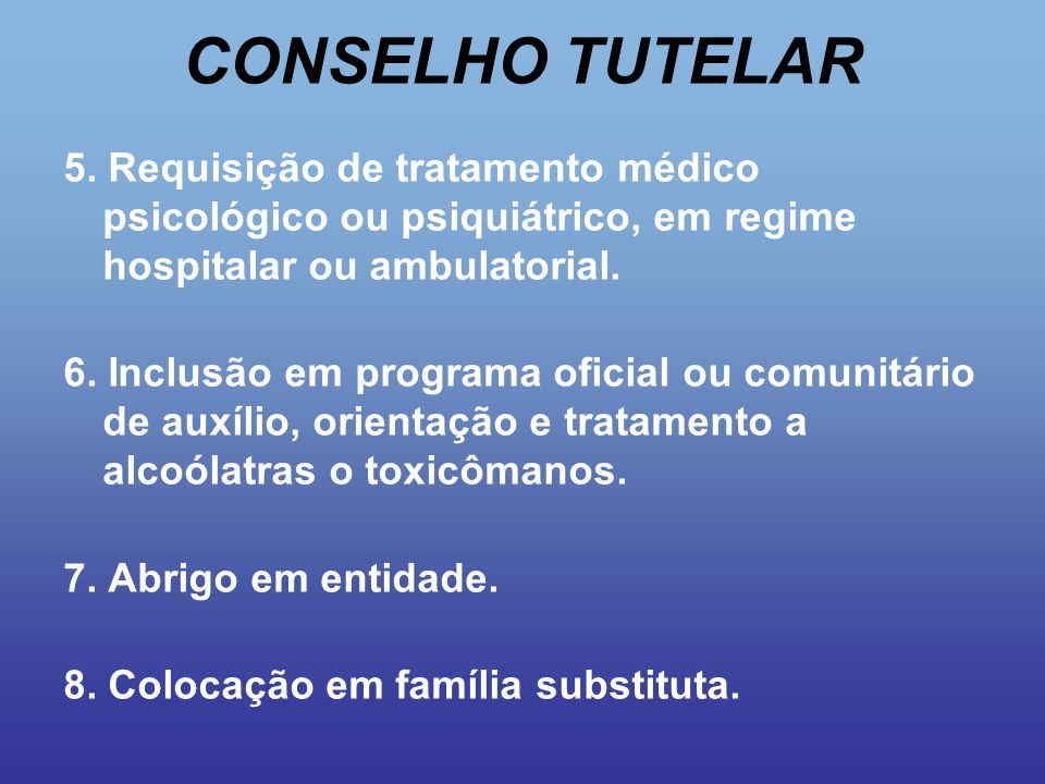 CONSELHO TUTELAR 5. Requisição de tratamento médico psicológico ou psiquiátrico, em regime hospitalar ou ambulatorial.