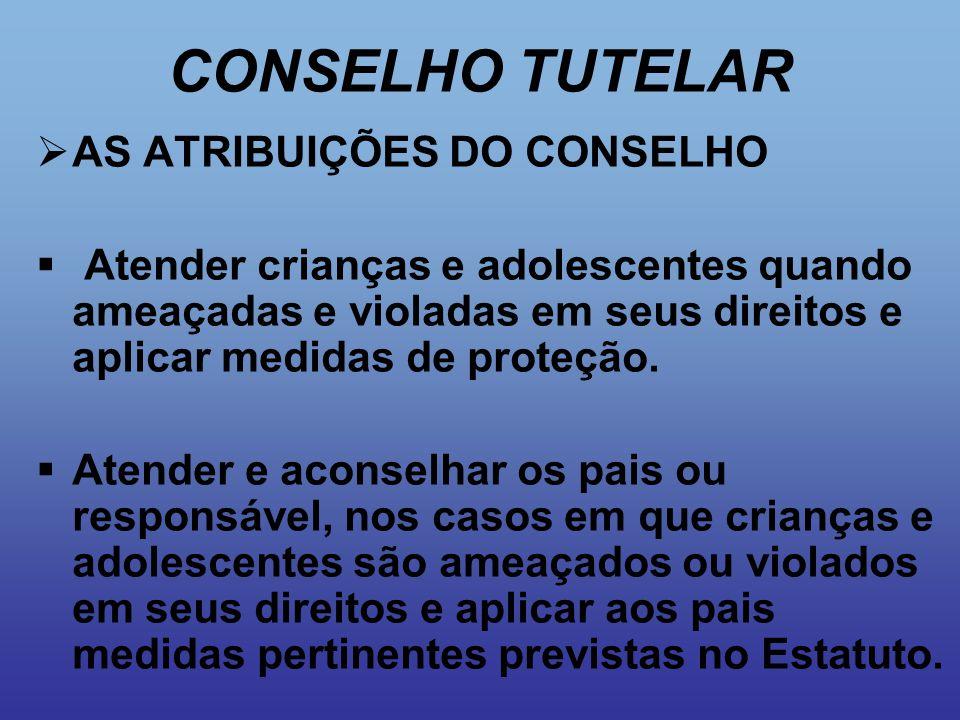 CONSELHO TUTELAR AS ATRIBUIÇÕES DO CONSELHO