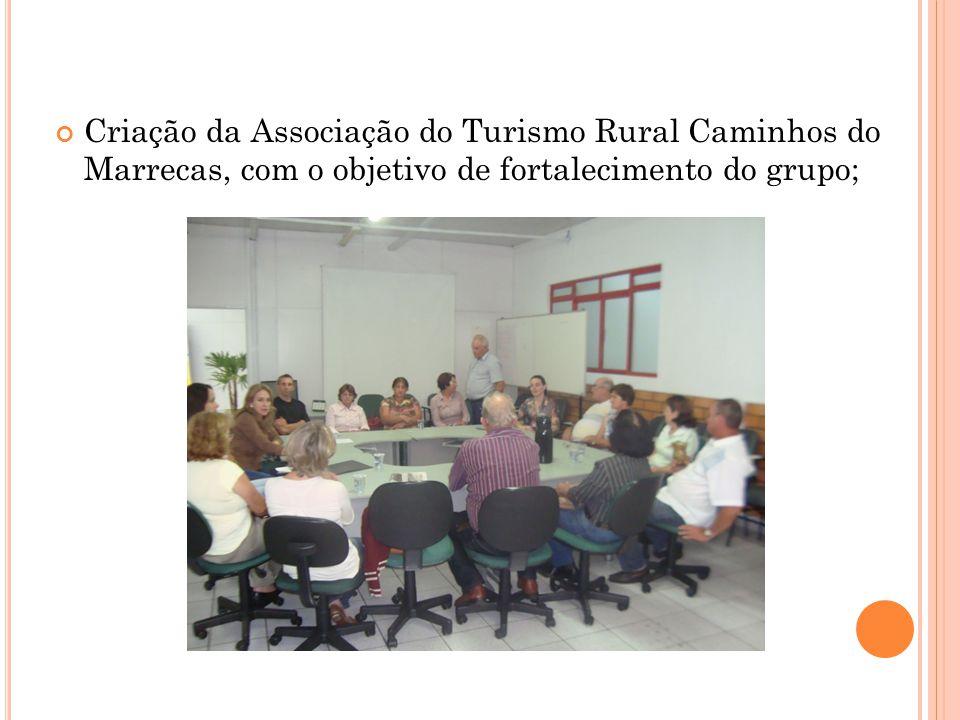 Criação da Associação do Turismo Rural Caminhos do Marrecas, com o objetivo de fortalecimento do grupo;