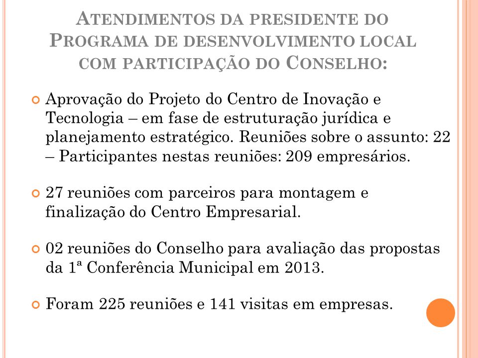 Atendimentos da presidente do Programa de desenvolvimento local com participação do Conselho: