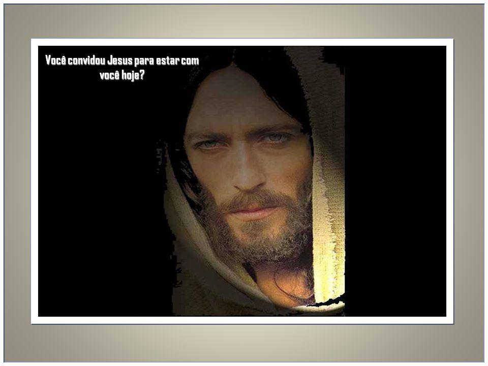 Você convidou Jesus para estar com você hoje