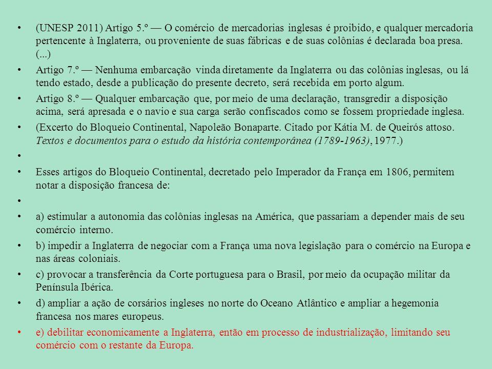 (UNESP 2011) Artigo 5.º — O comércio de mercadorias inglesas é proibido, e qualquer mercadoria pertencente à Inglaterra, ou proveniente de suas fábricas e de suas colônias é declarada boa presa. (...)