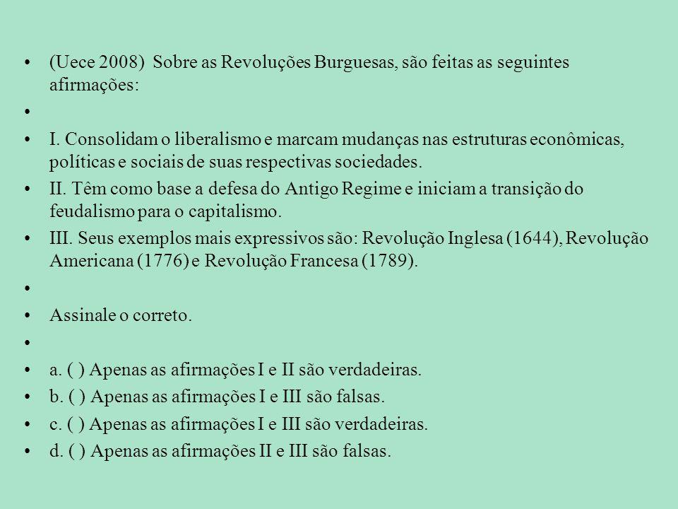 (Uece 2008) Sobre as Revoluções Burguesas, são feitas as seguintes afirmações: