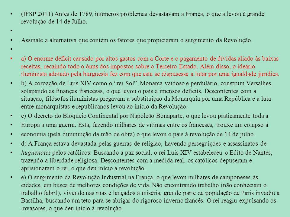 (IFSP 2011) Antes de 1789, inúmeros problemas devastavam a França, o que a levou à grande revolução de 14 de Julho.