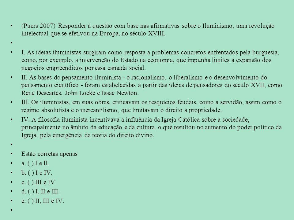 (Pucrs 2007) Responder à questão com base nas afirmativas sobre o Iluminismo, uma revolução intelectual que se efetivou na Europa, no século XVIII.