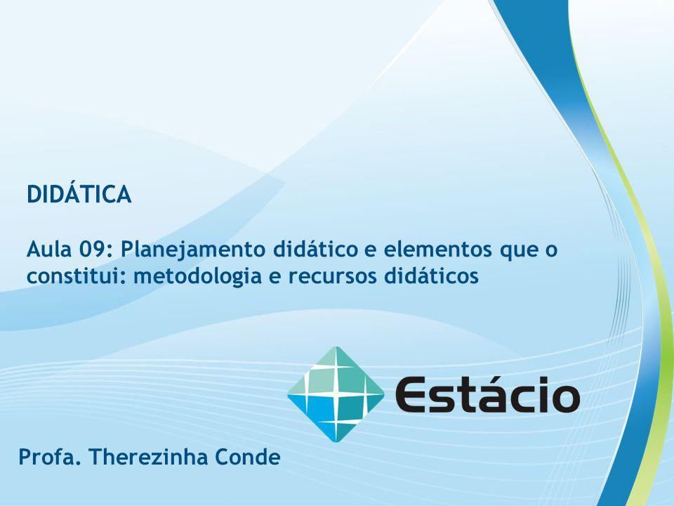 DIDÁTICA Aula 09: Planejamento didático e elementos que o constitui: metodologia e recursos didáticos.