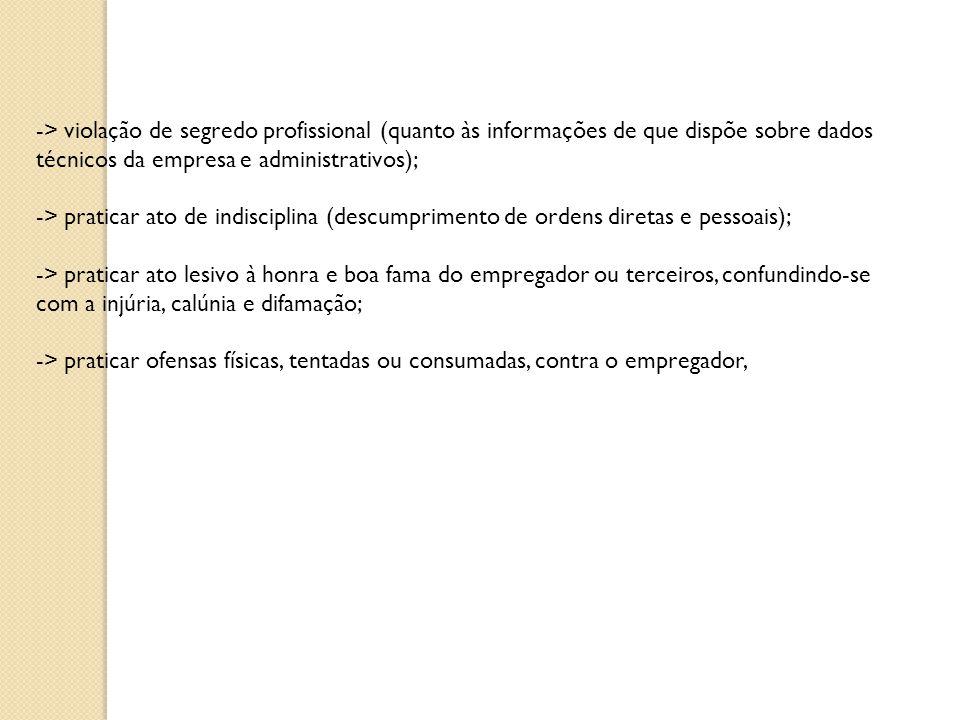-> violação de segredo profissional (quanto às informações de que dispõe sobre dados técnicos da empresa e administrativos);