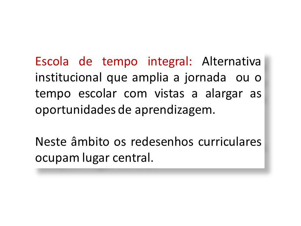 Escola de tempo integral: Alternativa institucional que amplia a jornada ou o tempo escolar com vistas a alargar as oportunidades de aprendizagem.