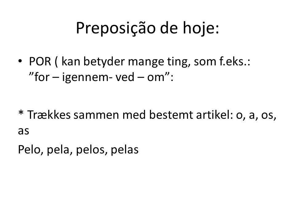 Preposição de hoje: POR ( kan betyder mange ting, som f.eks.: for – igennem- ved – om : * Trækkes sammen med bestemt artikel: o, a, os, as.