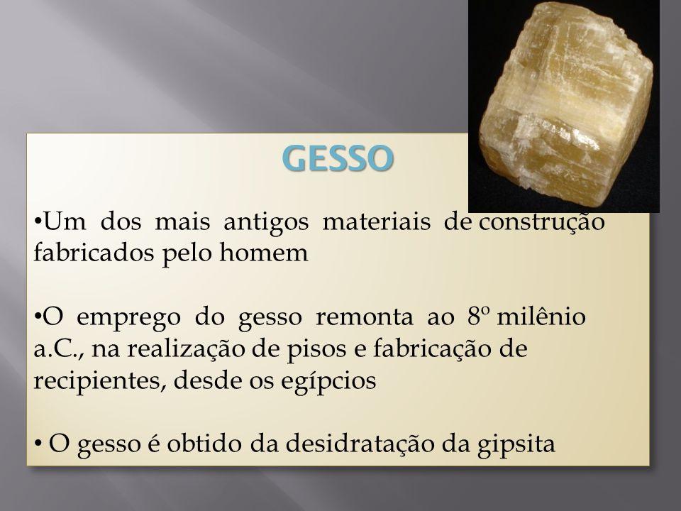 GESSO Um dos mais antigos materiais de construção fabricados pelo homem.