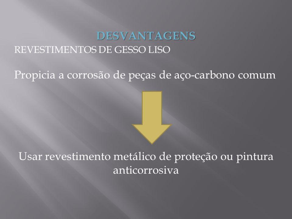 Usar revestimento metálico de proteção ou pintura anticorrosiva