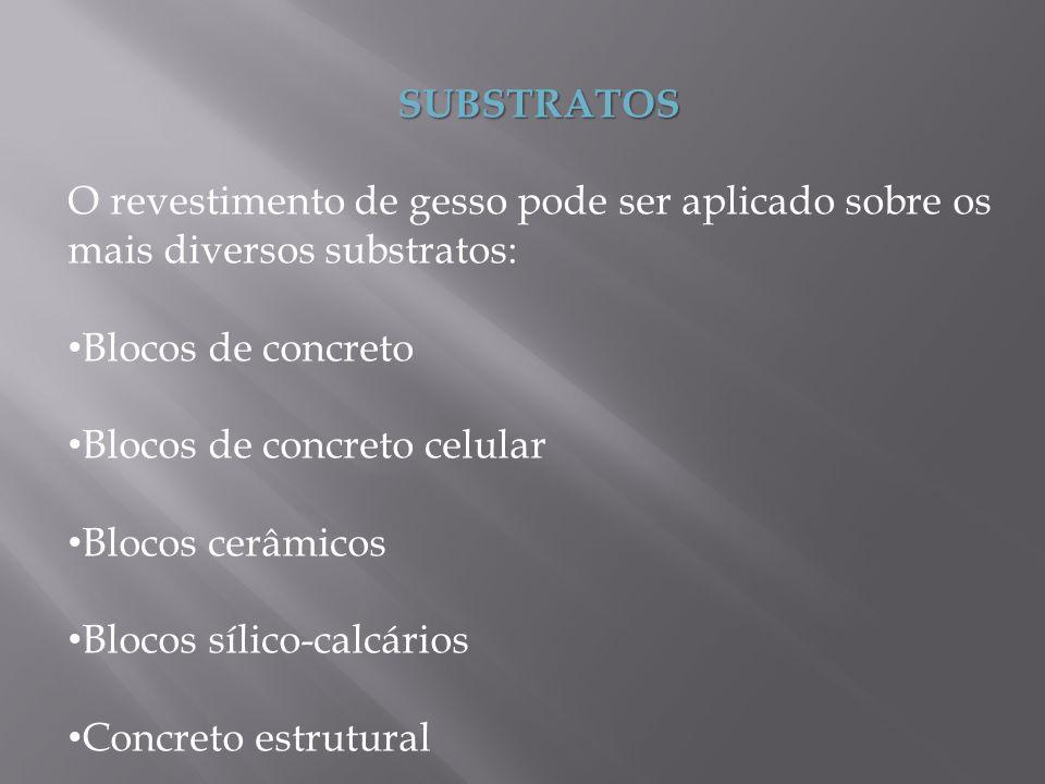 SUBSTRATOS O revestimento de gesso pode ser aplicado sobre os mais diversos substratos: Blocos de concreto.