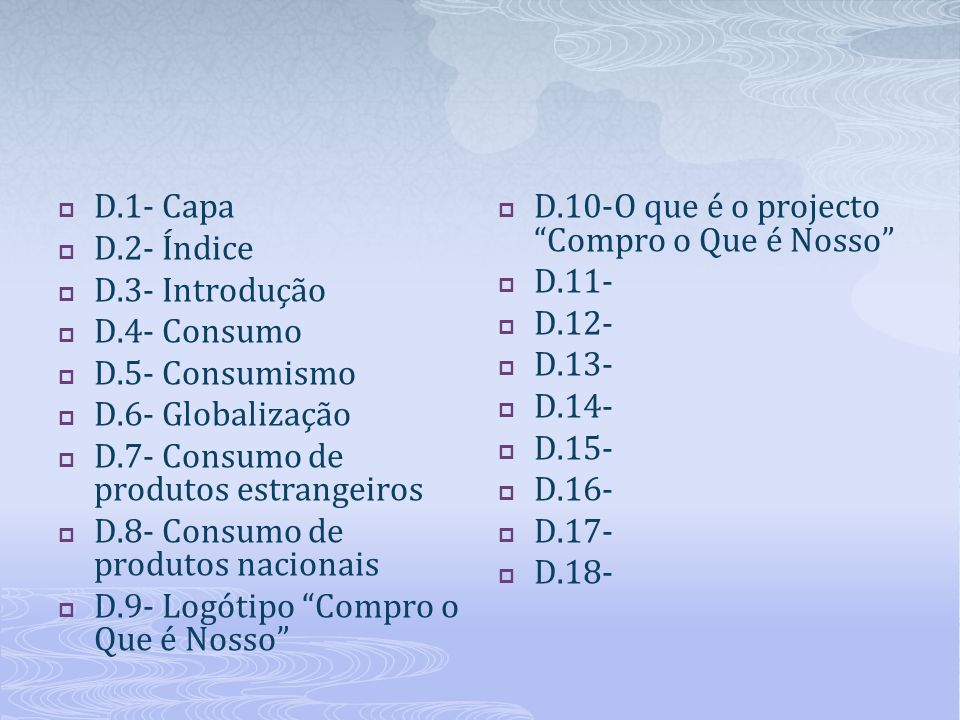 D.1- Capa D.2- Índice. D.3- Introdução. D.4- Consumo. D.5- Consumismo. D.6- Globalização. D.7- Consumo de produtos estrangeiros.