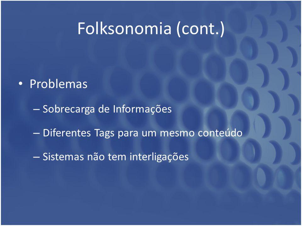 Folksonomia (cont.) Problemas Sobrecarga de Informações