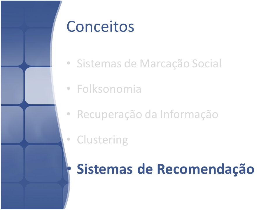 Conceitos Sistemas de Recomendação Sistemas de Marcação Social