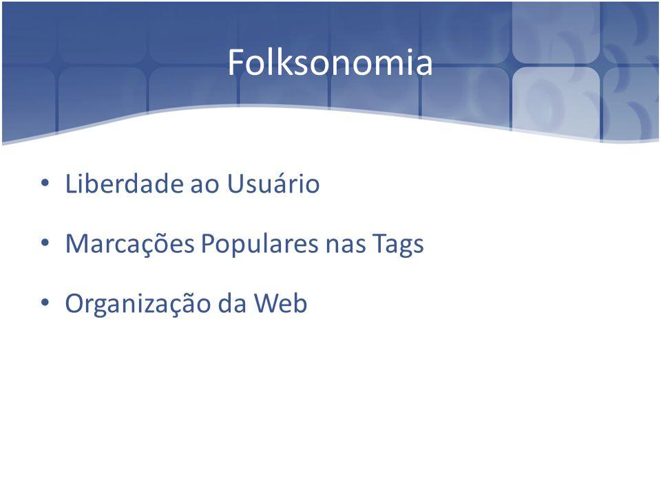 Folksonomia Liberdade ao Usuário Marcações Populares nas Tags