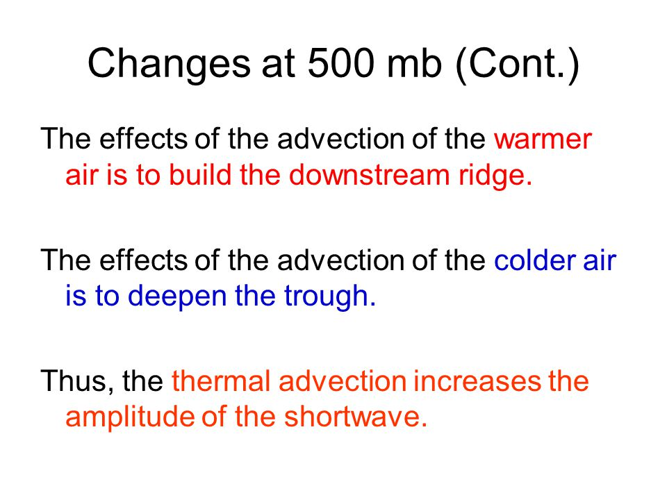 Changes at 500 mb (Cont.) The effects of the advection of the warmer air is to build the downstream ridge.