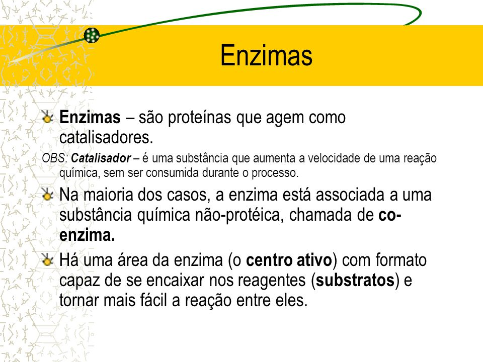 Enzimas Enzimas – são proteínas que agem como catalisadores.