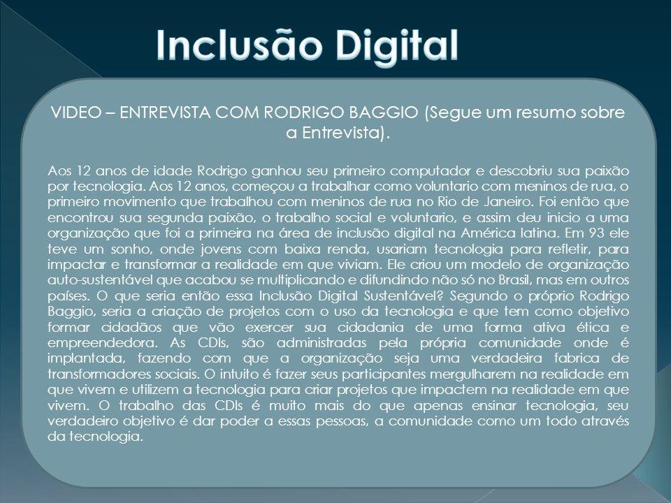 Inclusão Digital VIDEO – ENTREVISTA COM RODRIGO BAGGIO (Segue um resumo sobre a Entrevista).