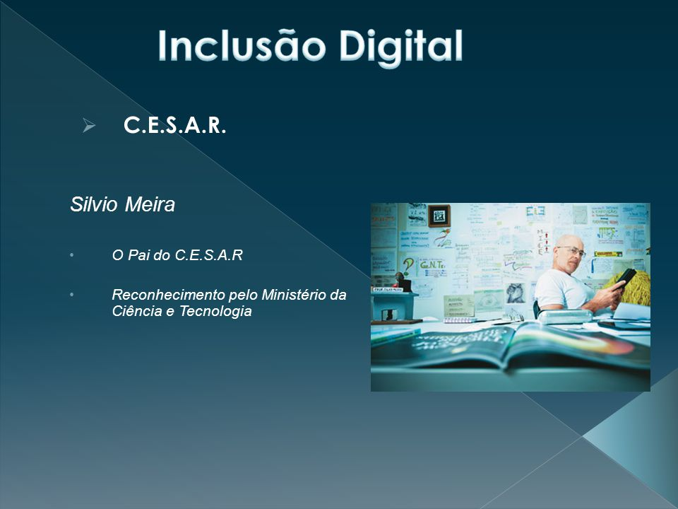Inclusão Digital C.E.S.A.R. Silvio Meira O Pai do C.E.S.A.R