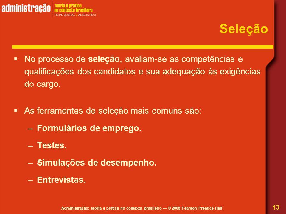 Seleção No processo de seleção, avaliam-se as competências e qualificações dos candidatos e sua adequação às exigências do cargo.