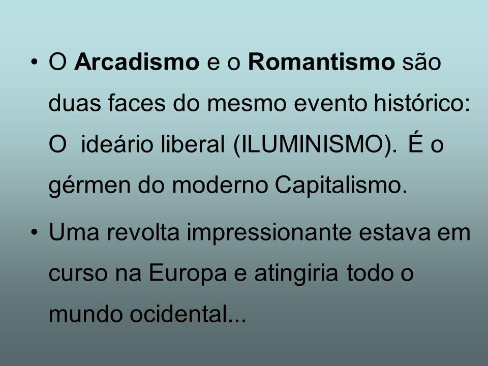 O Arcadismo e o Romantismo são duas faces do mesmo evento histórico: O ideário liberal (ILUMINISMO). É o gérmen do moderno Capitalismo.