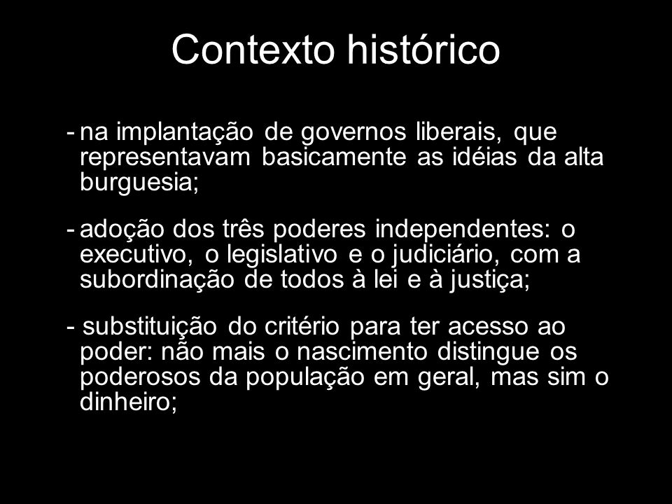 Contexto histórico na implantação de governos liberais, que representavam basicamente as idéias da alta burguesia;