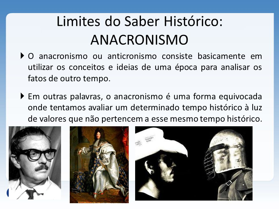 Limites do Saber Histórico: ANACRONISMO
