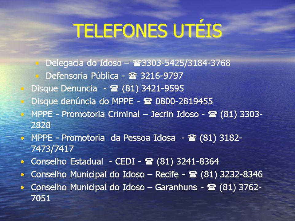 TELEFONES UTÉIS Delegacia do Idoso – 3303-5425/3184-3768