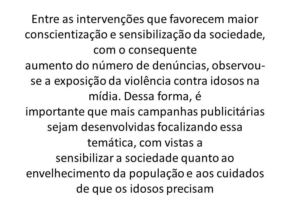 Entre as intervenções que favorecem maior conscientização e sensibilização da sociedade, com o consequente aumento do número de denúncias, observou-se a exposição da violência contra idosos na mídia.