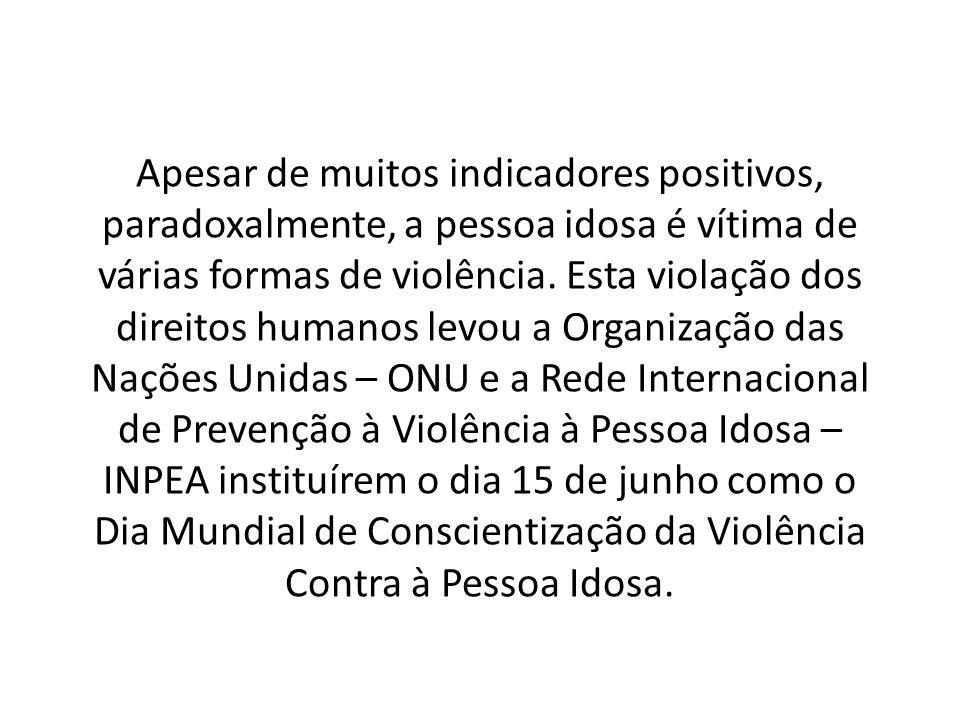 Apesar de muitos indicadores positivos, paradoxalmente, a pessoa idosa é vítima de várias formas de violência.
