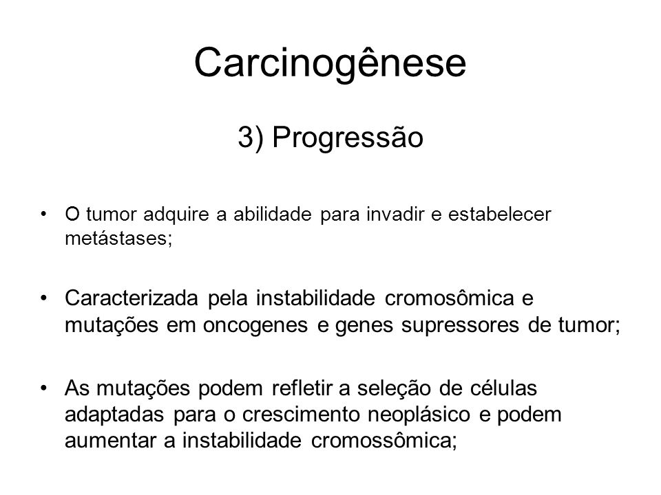 Carcinogênese 3) Progressão