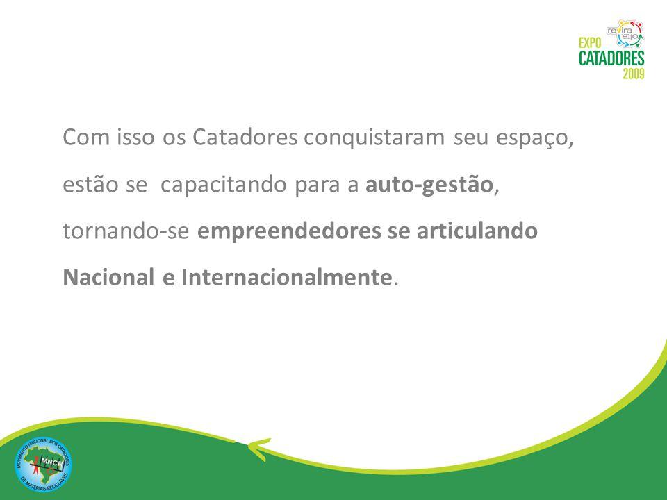 Com isso os Catadores conquistaram seu espaço, estão se capacitando para a auto-gestão, tornando-se empreendedores se articulando Nacional e Internacionalmente.