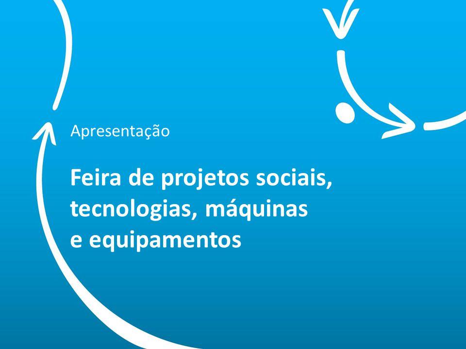 Feira de projetos sociais, tecnologias, máquinas e equipamentos