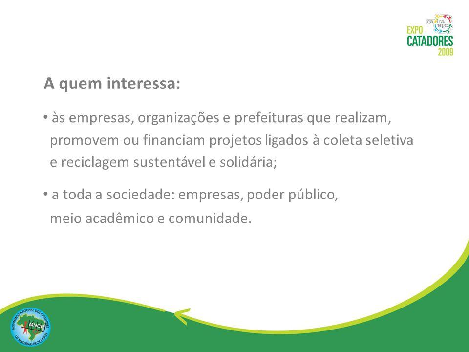A quem interessa: às empresas, organizações e prefeituras que realizam, promovem ou financiam projetos ligados à coleta seletiva.