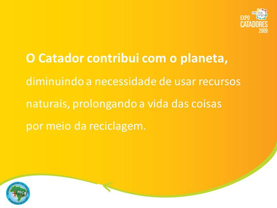 O Catador contribui com o planeta,