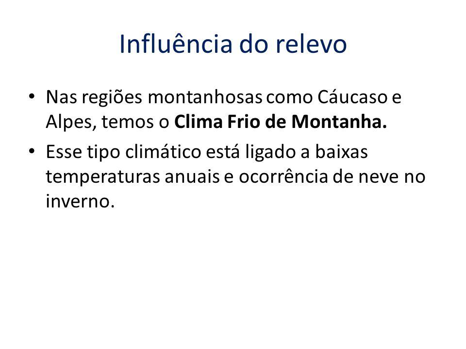 Influência do relevo Nas regiões montanhosas como Cáucaso e Alpes, temos o Clima Frio de Montanha.